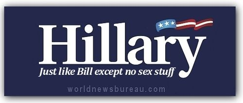 Hillary - Just like Bill except no sex stuff